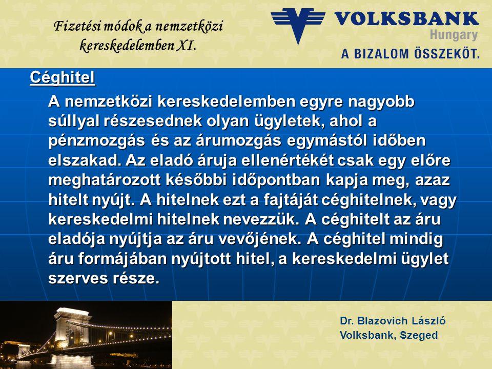 Dr. Blazovich László Volksbank, Szeged Fizetési módok a nemzetközi kereskedelemben XI. Céghitel A nemzetközi kereskedelemben egyre nagyobb súllyal rés