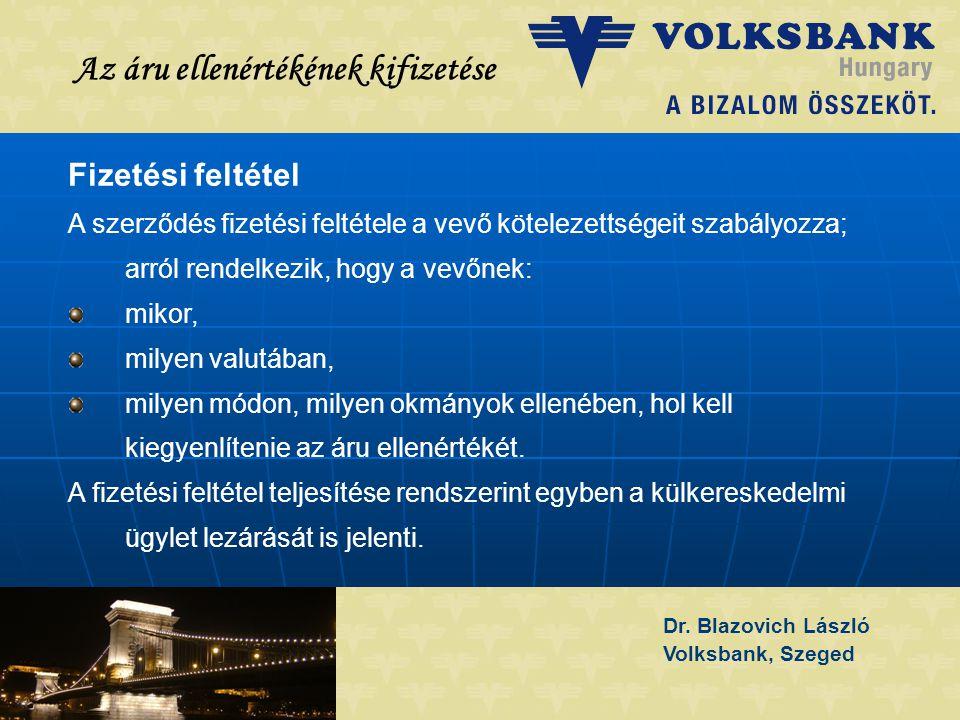 Dr. Blazovich László Volksbank, Szeged Az áru ellenértékének kifizetése Fizetési feltétel A szerződés fizetési feltétele a vevő kötelezettségeit szabá