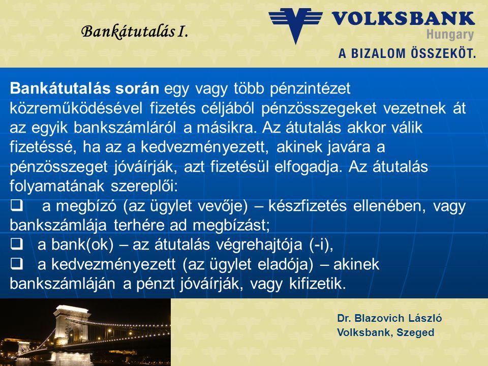 Dr. Blazovich László Volksbank, Szeged Bankátutalás I. Bankátutalás során egy vagy több pénzintézet közreműködésével fizetés céljából pénzösszegeket v