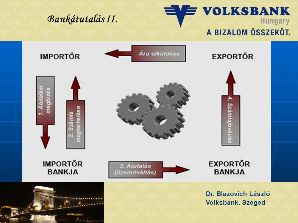 Dr.Blazovich László Volksbank, Szeged Fizetési módok a nemzetközi kereskedelemben IV.