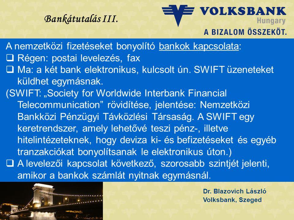 Dr. Blazovich László Volksbank, Szeged Bankátutalás III. A nemzetközi fizetéseket bonyolító bankok kapcsolata:  Régen: postai levelezés, fax  Ma: a