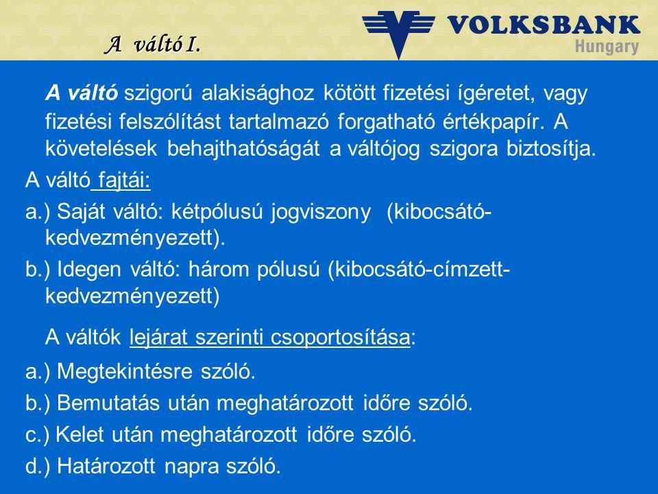 Dr. Blazovich László Volksbank, Szeged A váltó I. A váltó szigorú alakisághoz kötött fizetési ígéretet, vagy fizetési felszólítást tartalmazó forgatha