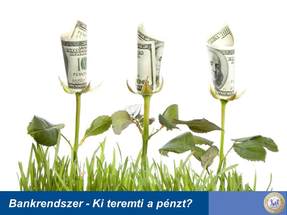 Bankrendszer - Ki teremti a pénzt