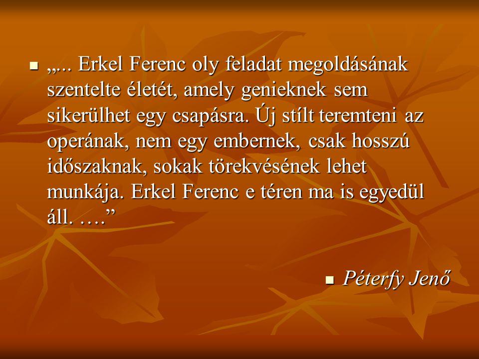 """ """"... Erkel Ferenc oly feladat megoldásának szentelte életét, amely genieknek sem sikerülhet egy csapásra. Új stílt teremteni az operának, nem egy em"""