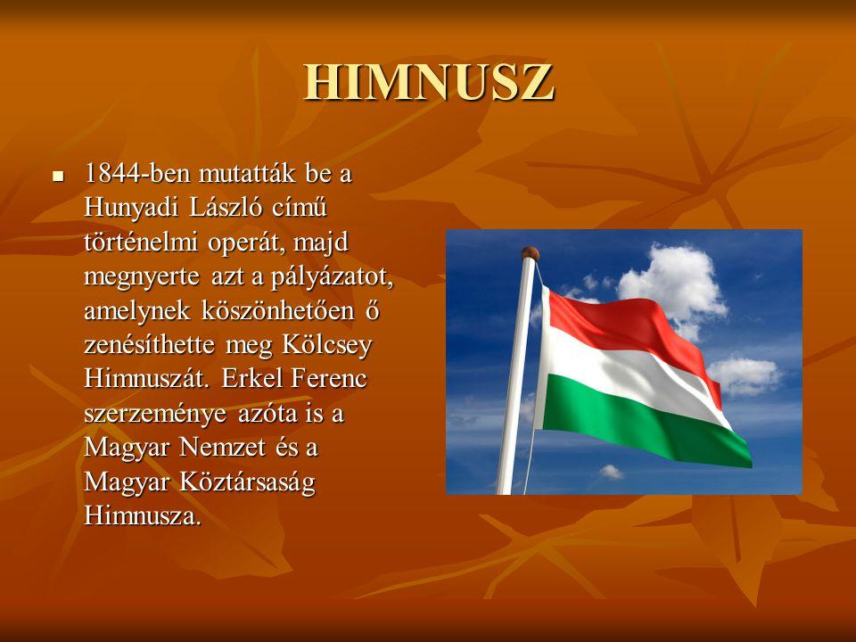 HIMNUSZ 1111844-ben mutatták be a Hunyadi László című történelmi operát, majd megnyerte azt a pályázatot, amelynek köszönhetően ő zenésíthette meg