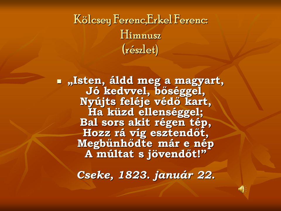 """Kölcsey Ferenc,Erkel Ferenc: Himnusz (részlet )  """"Isten, áldd meg a magyart, Jó kedvvel, bőséggel, Nyújts feléje védő kart, Ha küzd ellenséggel; Bal"""
