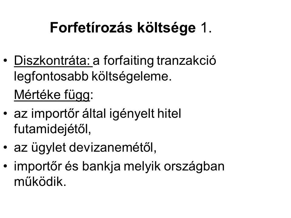 Forfetírozás költsége 1. •Diszkontráta: a forfaiting tranzakció legfontosabb költségeleme. Mértéke függ: •az importőr által igényelt hitel futamidejét