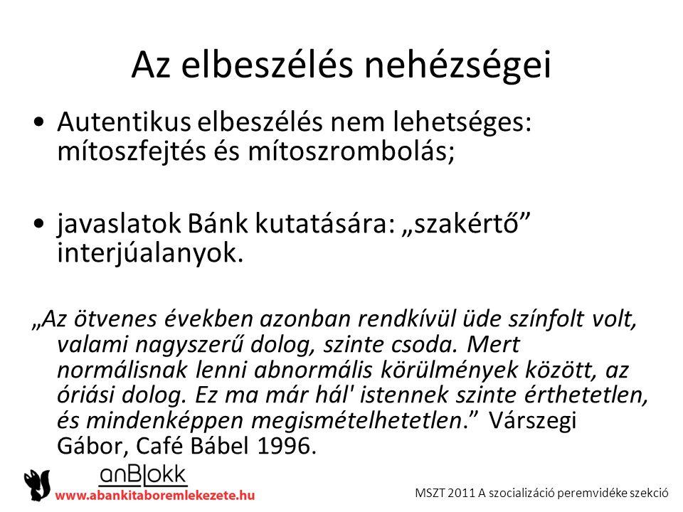 MSZT 2011 A szocializáció peremvidéke szekció Az elbeszélés nehézségei •Autentikus elbeszélés nem lehetséges: mítoszfejtés és mítoszrombolás; •javasla