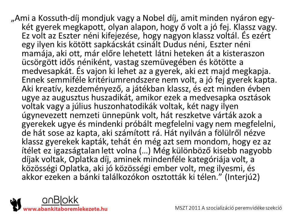 """MSZT 2011 A szocializáció peremvidéke szekció """"Ami a Kossuth-díj mondjuk vagy a Nobel díj, amit minden nyáron egy- két gyerek megkapott, olyan alapon,"""