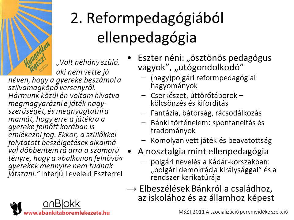 """MSZT 2011 A szocializáció peremvidéke szekció 2. Reformpedagógiából ellenpedagógia •Eszter néni: """"ösztönös pedagógus vagyok"""", """"utógondolkodó"""" –(nagy)p"""