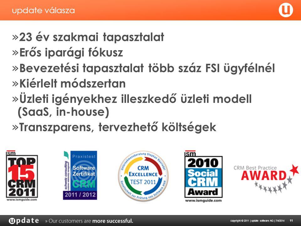 copyright © 2011 | update software AG | 7/4/2014 11 update válasza » 23 év szakmai tapasztalat » Erős iparági fókusz » Bevezetési tapasztalat több szá