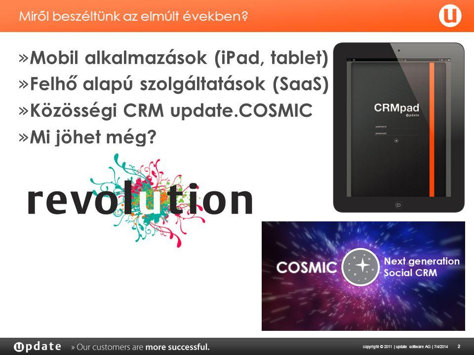 copyright © 2011 | update software AG | 7/4/2014 2 Miről beszéltünk az elmúlt években? » Mobil alkalmazások (iPad, tablet) » Felhő alapú szolgáltatáso