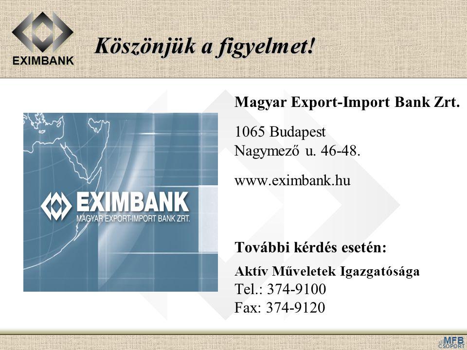 EXIMBANK MFB CSOPORT Köszönjük a figyelmet! Magyar Export-Import Bank Zrt. 1065 Budapest Nagymező u. 46-48. www.eximbank.hu További kérdés esetén: Akt