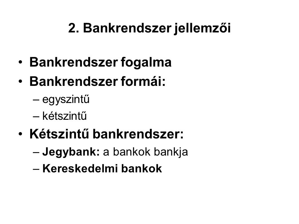 2. Bankrendszer jellemzői •Bankrendszer fogalma •Bankrendszer formái: –egyszintű –kétszintű •Kétszintű bankrendszer: –Jegybank: a bankok bankja –Keres