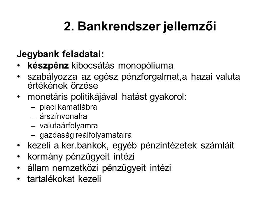 2. Bankrendszer jellemzői Jegybank feladatai: •készpénz kibocsátás monopóliuma •szabályozza az egész pénzforgalmat,a hazai valuta értékének őrzése •mo