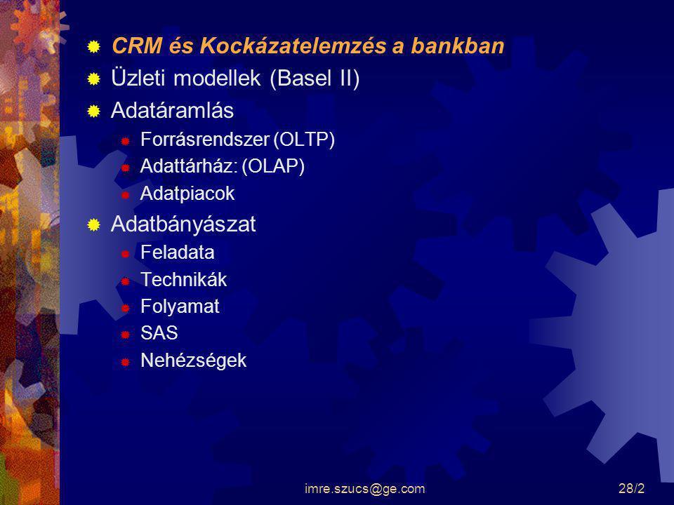 imre.szucs@ge.com28/2  CRM és Kockázatelemzés a bankban  Üzleti modellek (Basel II)  Adatáramlás  Forrásrendszer (OLTP)  Adattárház: (OLAP)  Ada