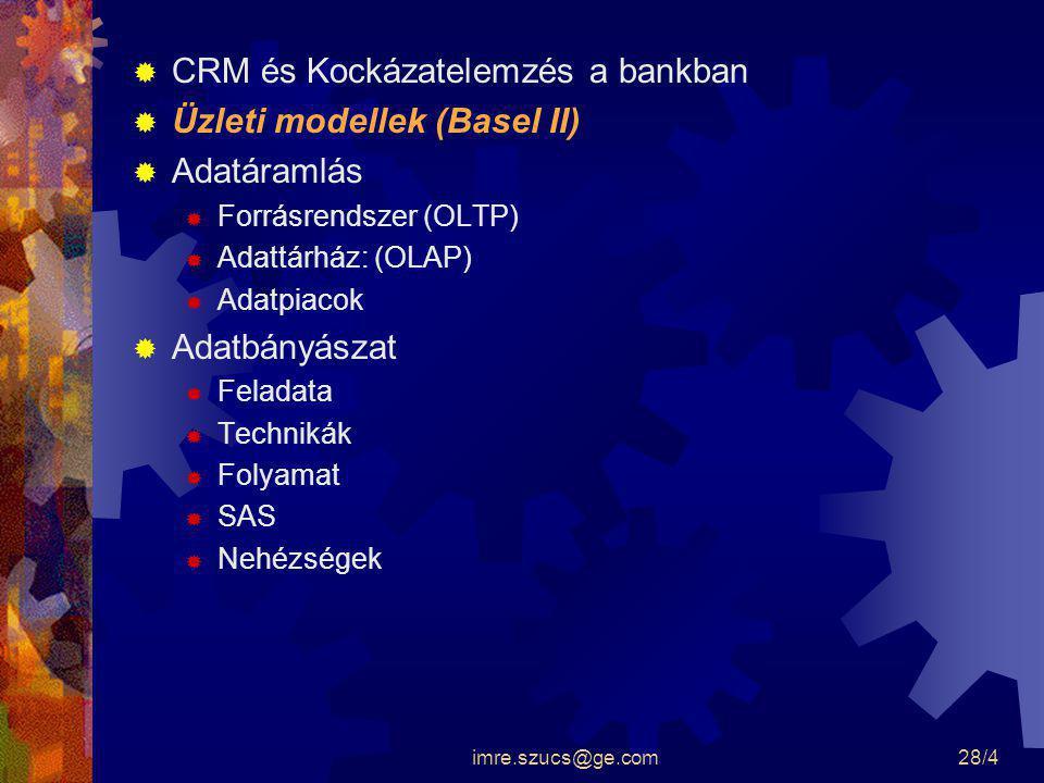 imre.szucs@ge.com28/4  CRM és Kockázatelemzés a bankban  Üzleti modellek (Basel II)  Adatáramlás  Forrásrendszer (OLTP)  Adattárház: (OLAP)  Ada