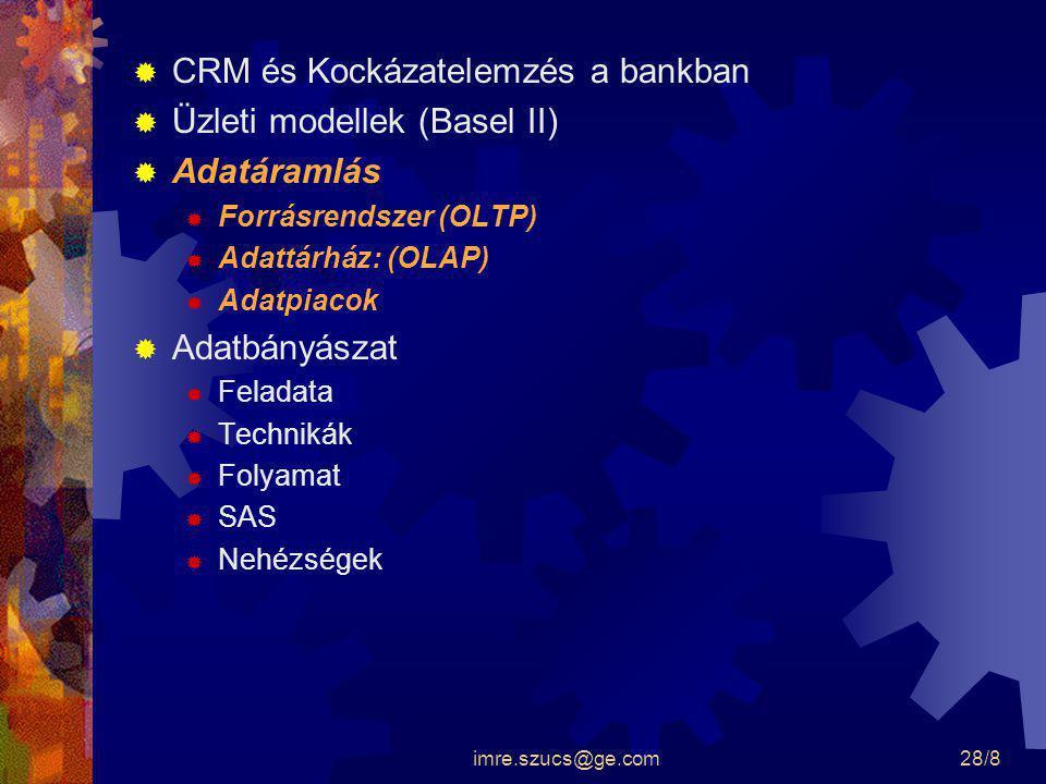imre.szucs@ge.com28/8  CRM és Kockázatelemzés a bankban  Üzleti modellek (Basel II)  Adatáramlás  Forrásrendszer (OLTP)  Adattárház: (OLAP)  Ada