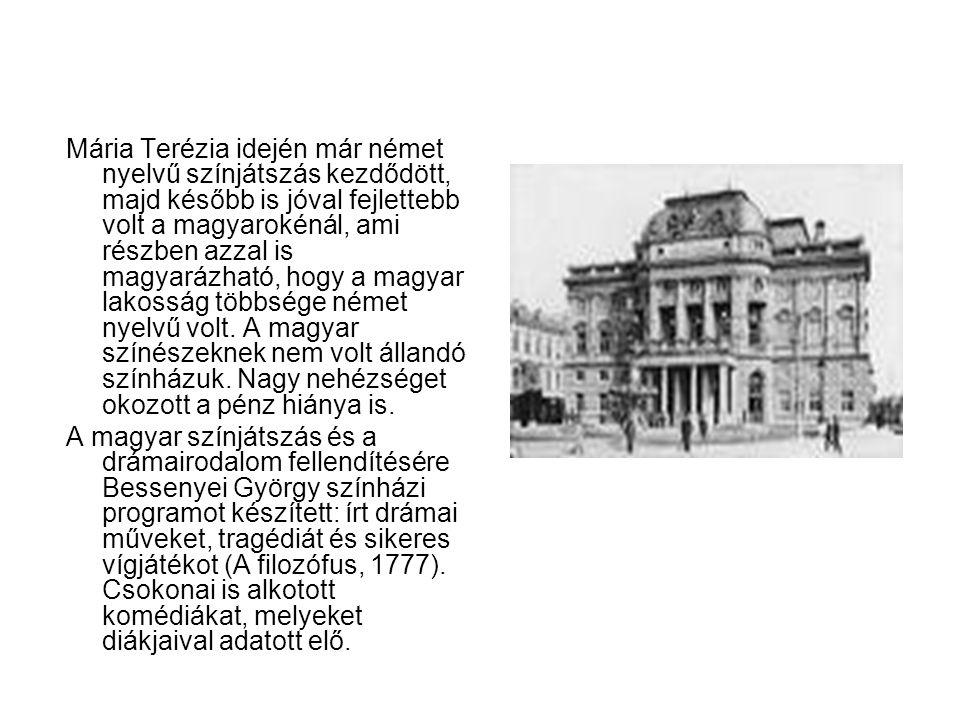 Mária Terézia idején már német nyelvű színjátszás kezdődött, majd később is jóval fejlettebb volt a magyarokénál, ami részben azzal is magyarázható, h