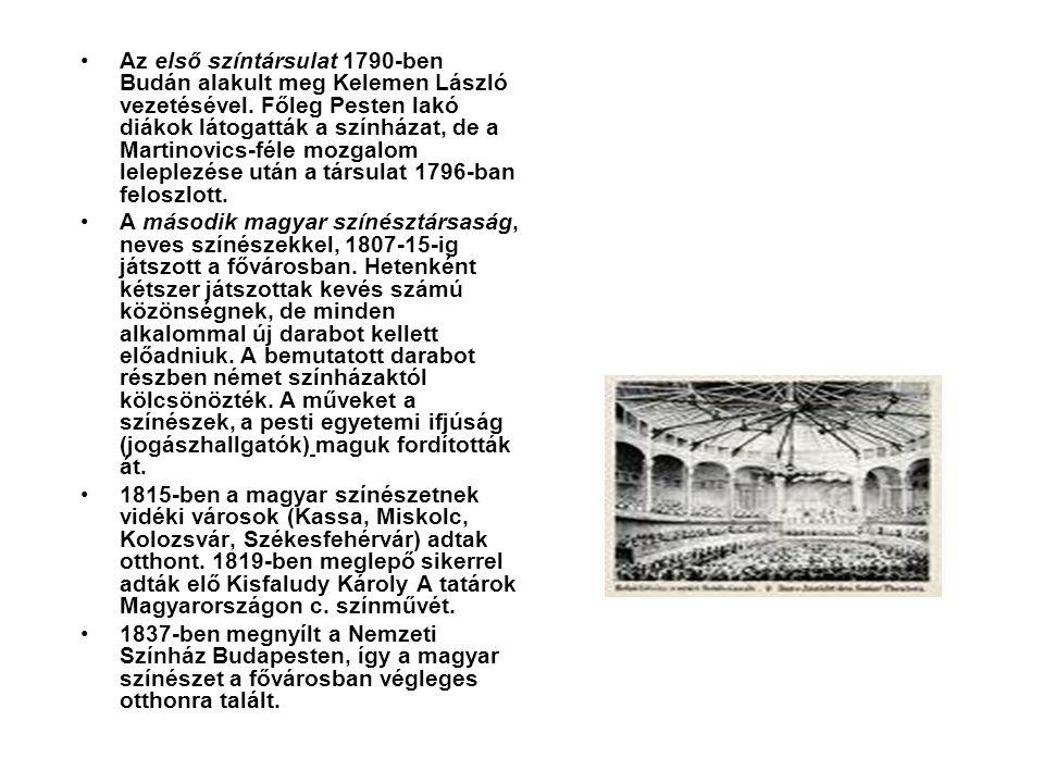 •Az első színtársulat 1790-ben Budán alakult meg Kelemen László vezetésével. Főleg Pesten lakó diákok látogatták a színházat, de a Martinovics-féle mo
