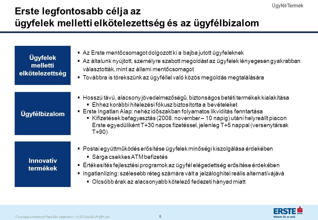 6 IT business konferencia Papp Edit prezentacio v10-2010Apr28-LR-EBH.ppt Erste legfontosabb célja az ügyfelek melletti elkötelezettség és az ügyfélbiz