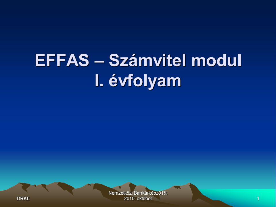 DRKE1 Nemzetközi Bankárképző Rt. 2010. október EFFAS – Számvitel modul I. évfolyam