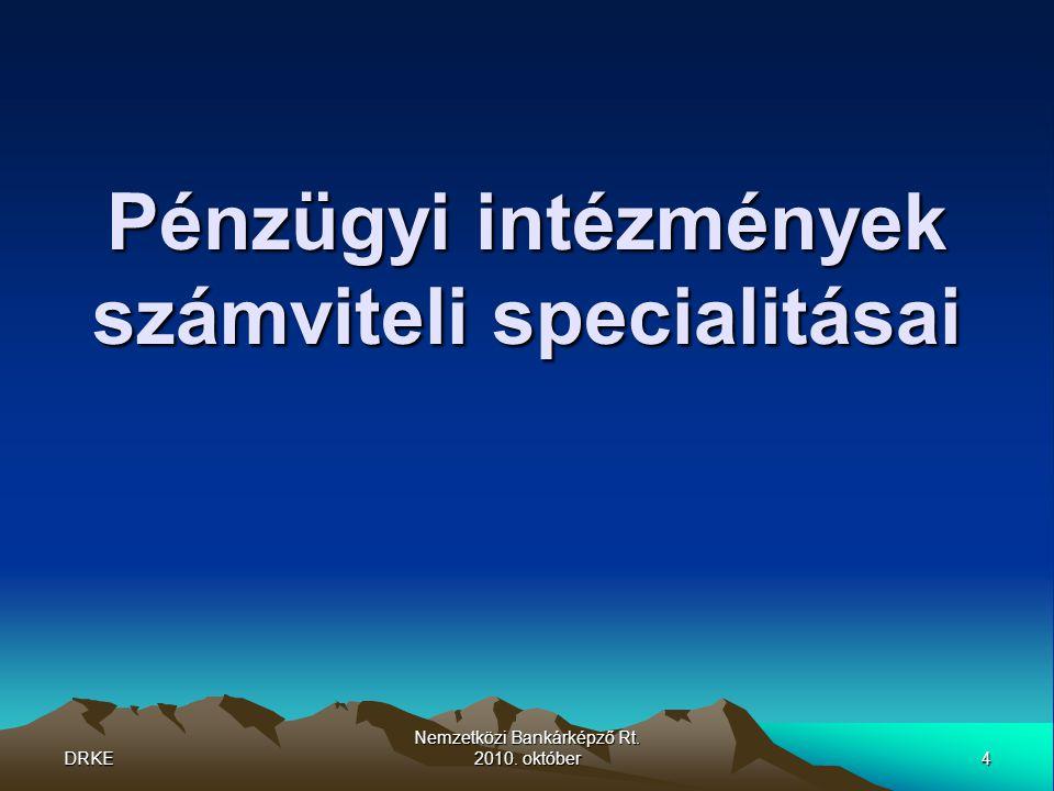 DRKE4 Nemzetközi Bankárképző Rt. 2010. október Pénzügyi intézmények számviteli specialitásai