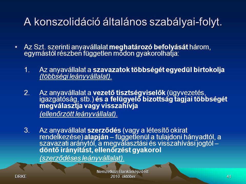 DRKE Nemzetközi Bankárképző Rt.2010. október41 A konszolidáció általános szabályai-folyt.