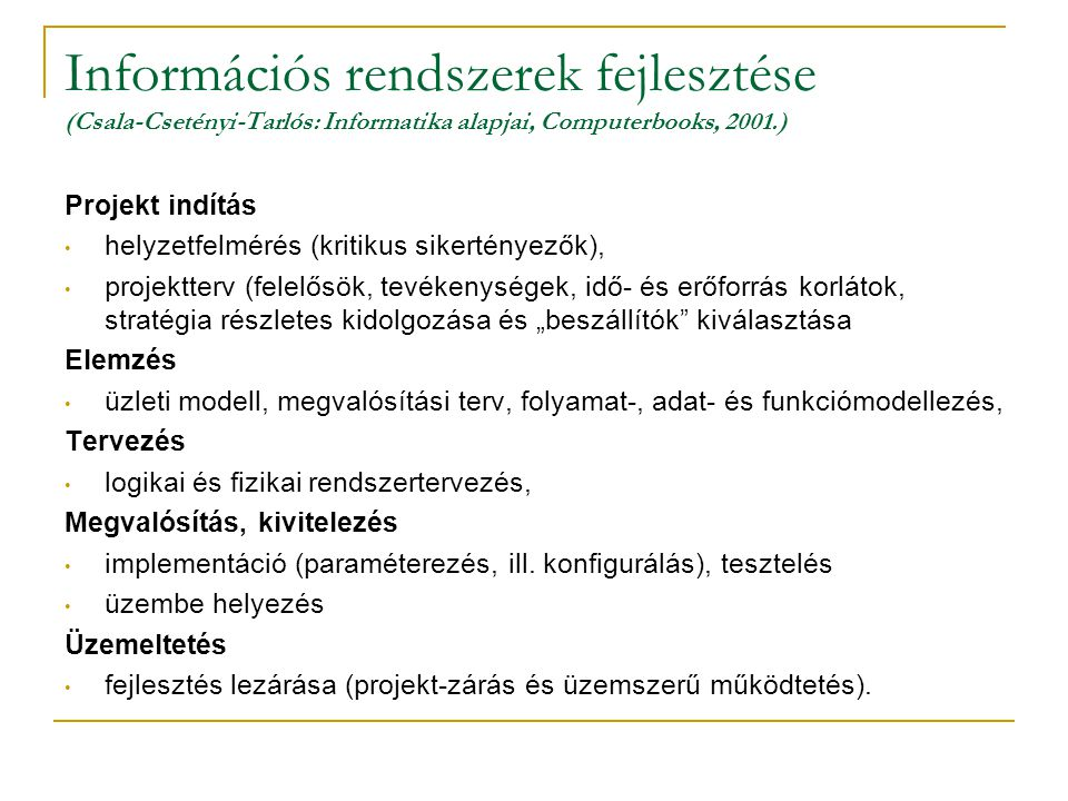 Információs rendszerek fejlesztése (Csala-Csetényi-Tarlós: Informatika alapjai, Computerbooks, 2001.) Projekt indítás • helyzetfelmérés (kritikus sike