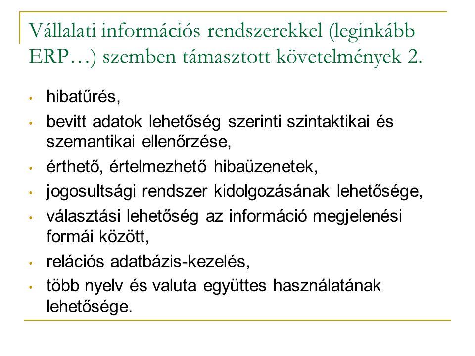 Vállalati információs rendszerekkel (leginkább ERP…) szemben támasztott követelmények 2. • hibatűrés, • bevitt adatok lehetőség szerinti szintaktikai