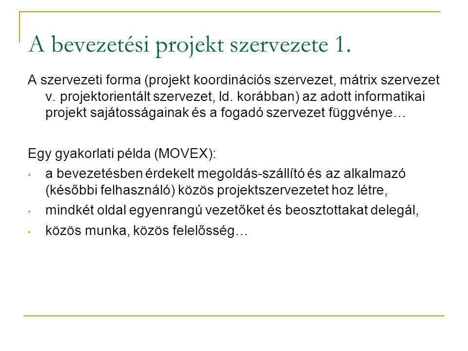 A bevezetési projekt szervezete 1. A szervezeti forma (projekt koordinációs szervezet, mátrix szervezet v. projektorientált szervezet, ld. korábban) a