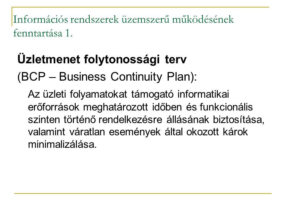 Információs rendszerek üzemszerű működésének fenntartása 1. Üzletmenet folytonossági terv (BCP – Business Continuity Plan): Az üzleti folyamatokat tám