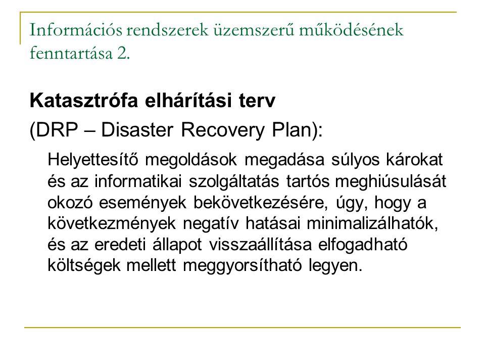 Információs rendszerek üzemszerű működésének fenntartása 2. Katasztrófa elhárítási terv (DRP – Disaster Recovery Plan): Helyettesítő megoldások megadá