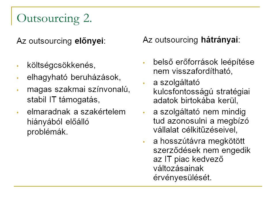 Outsourcing 2. Az outsourcing előnyei: • költségcsökkenés, • elhagyható beruházások, • magas szakmai színvonalú, stabil IT támogatás, • elmaradnak a s