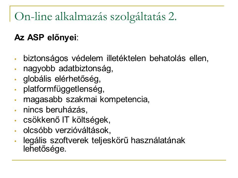 On-line alkalmazás szolgáltatás 2. Az ASP előnyei: • biztonságos védelem illetéktelen behatolás ellen, • nagyobb adatbiztonság, • globális elérhetőség