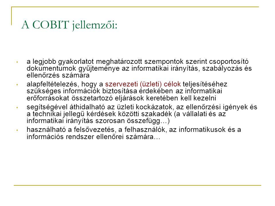 A COBIT jellemzői: • a legjobb gyakorlatot meghatározott szempontok szerint csoportosító dokumentumok gyűjteménye az informatikai irányítás, szabályoz