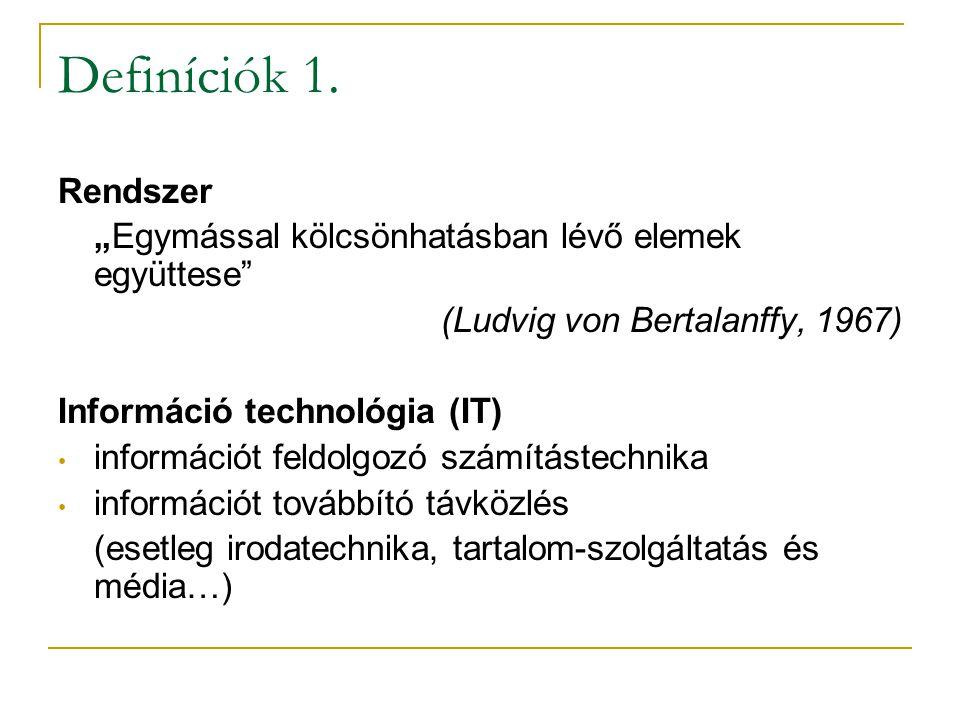"""Definíciók 1. Rendszer """"Egymással kölcsönhatásban lévő elemek együttese"""" (Ludvig von Bertalanffy, 1967) Információ technológia (IT) • információt feld"""