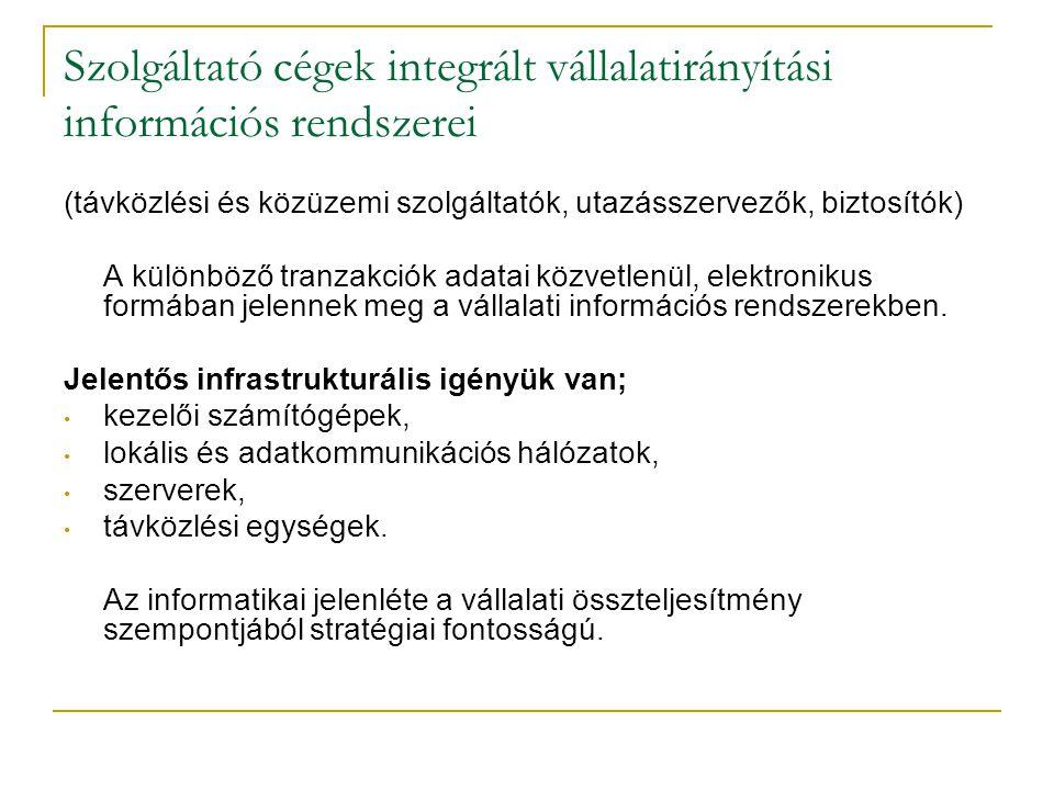 Szolgáltató cégek integrált vállalatirányítási információs rendszerei (távközlési és közüzemi szolgáltatók, utazásszervezők, biztosítók) A különböző t