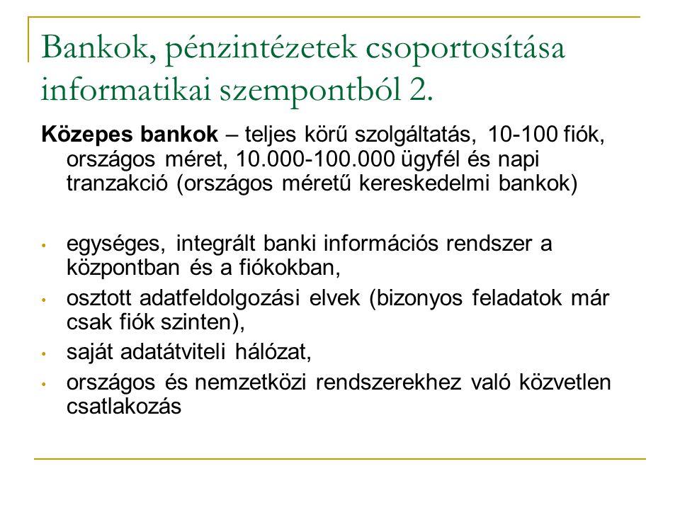 Bankok, pénzintézetek csoportosítása informatikai szempontból 2. Közepes bankok – teljes körű szolgáltatás, 10-100 fiók, országos méret, 10.000-100.00