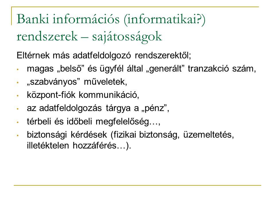 """Banki információs (informatikai?) rendszerek – sajátosságok Eltérnek más adatfeldolgozó rendszerektől; • magas """"belső"""" és ügyfél által """"generált"""" tran"""
