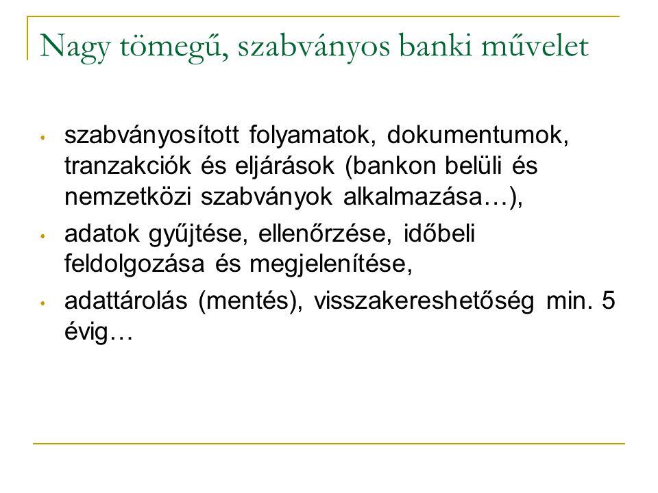 Nagy tömegű, szabványos banki művelet • szabványosított folyamatok, dokumentumok, tranzakciók és eljárások (bankon belüli és nemzetközi szabványok alk