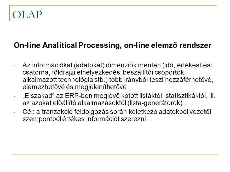 OLAP On-line Analitical Processing, on-line elemző rendszer • Az információkat (adatokat) dimenziók mentén (idő, értékesítési csatorna, földrajzi elhe