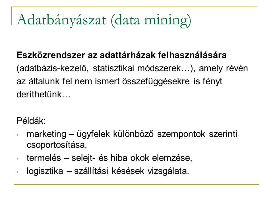 Adatbányászat (data mining) Eszközrendszer az adattárházak felhasználására (adatbázis-kezelő, statisztikai módszerek…), amely révén az általunk fel ne