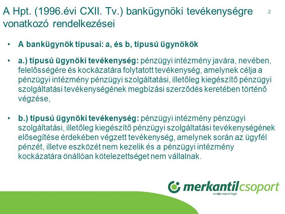 2 A Hpt. (1996.évi CXII. Tv.) bankügynöki tevékenységre vonatkozó rendelkezései •A bankügynök típusai: a, és b, típusú ügynökök •a.) típusú ügynöki te