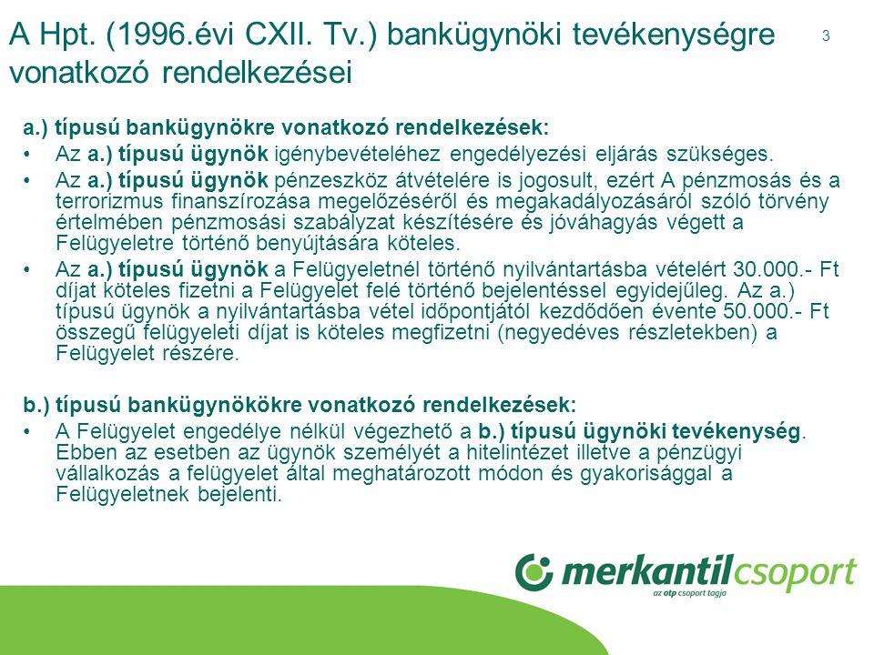 3 A Hpt. (1996.évi CXII. Tv.) bankügynöki tevékenységre vonatkozó rendelkezései a.) típusú bankügynökre vonatkozó rendelkezések: •Az a.) típusú ügynök