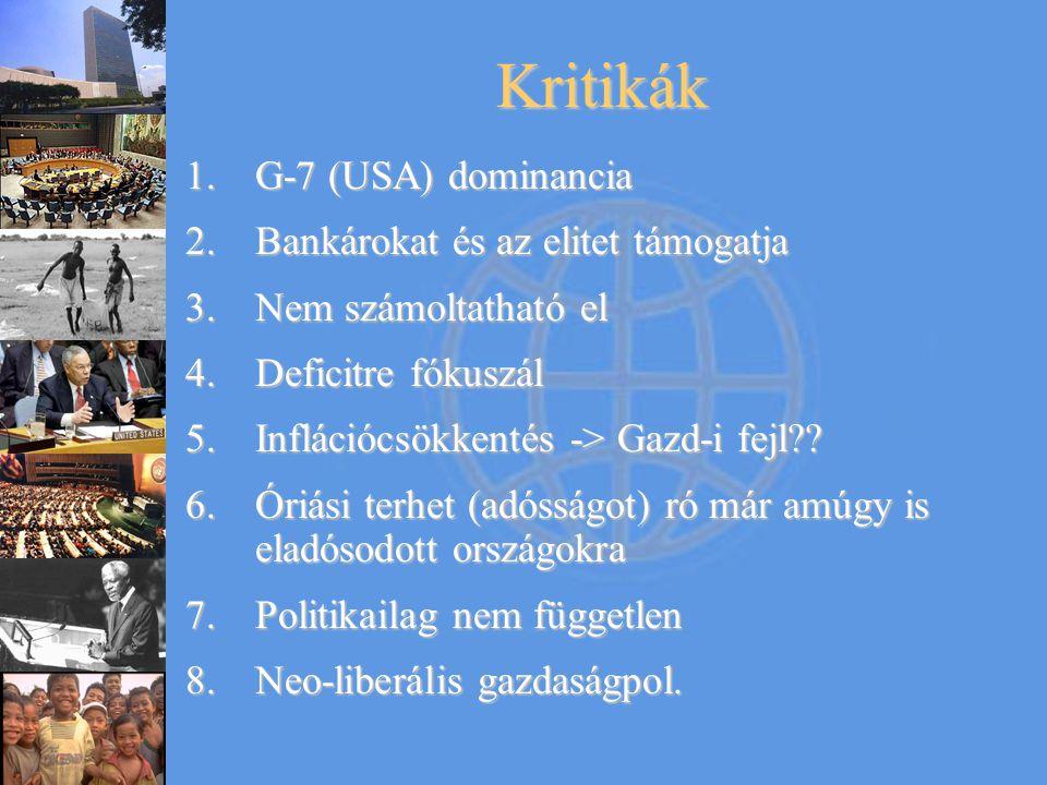 Kritikák 1.G-7 (USA) dominancia 2.Bankárokat és az elitet támogatja 3.Nem számoltatható el 4.Deficitre fókuszál 5.Inflációcsökkentés -> Gazd-i fejl??