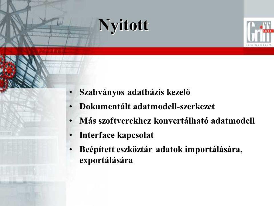 Nyitott •Szabványos adatbázis kezelő •Dokumentált adatmodell-szerkezet •Más szoftverekhez konvertálható adatmodell •Interface kapcsolat •Beépített eszköztár adatok importálására, exportálására