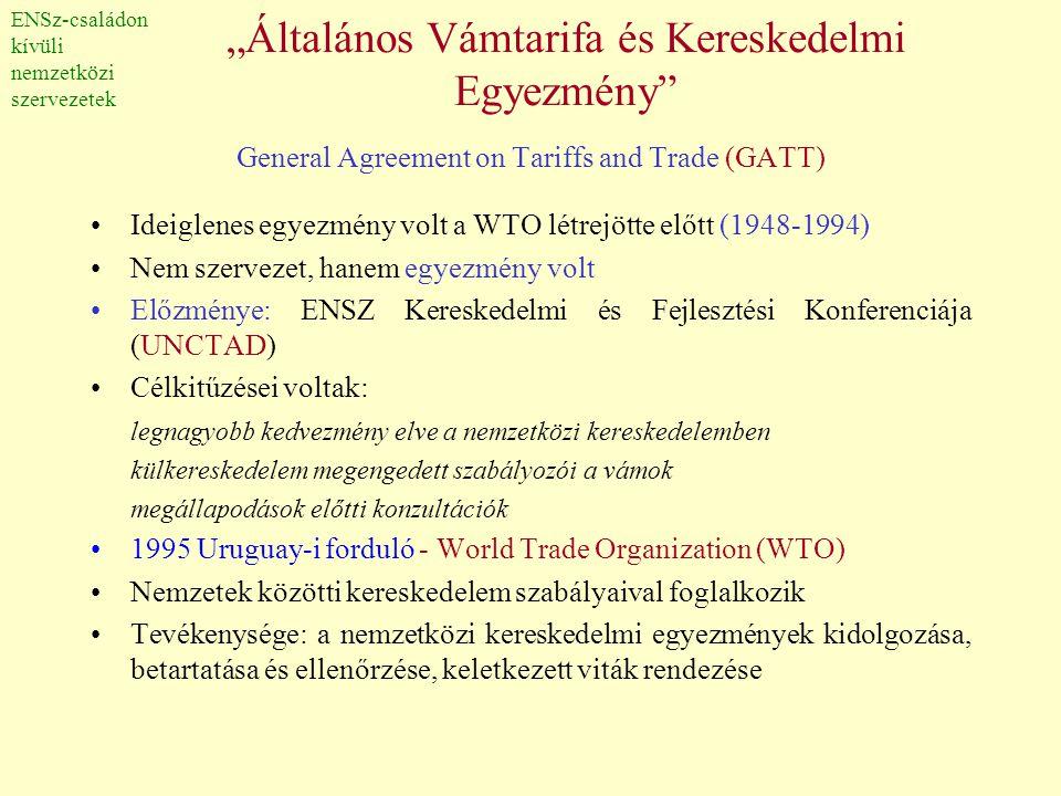 """""""Általános Vámtarifa és Kereskedelmi Egyezmény"""" General Agreement on Tariffs and Trade (GATT) •Ideiglenes egyezmény volt a WTO létrejötte előtt (1948-"""