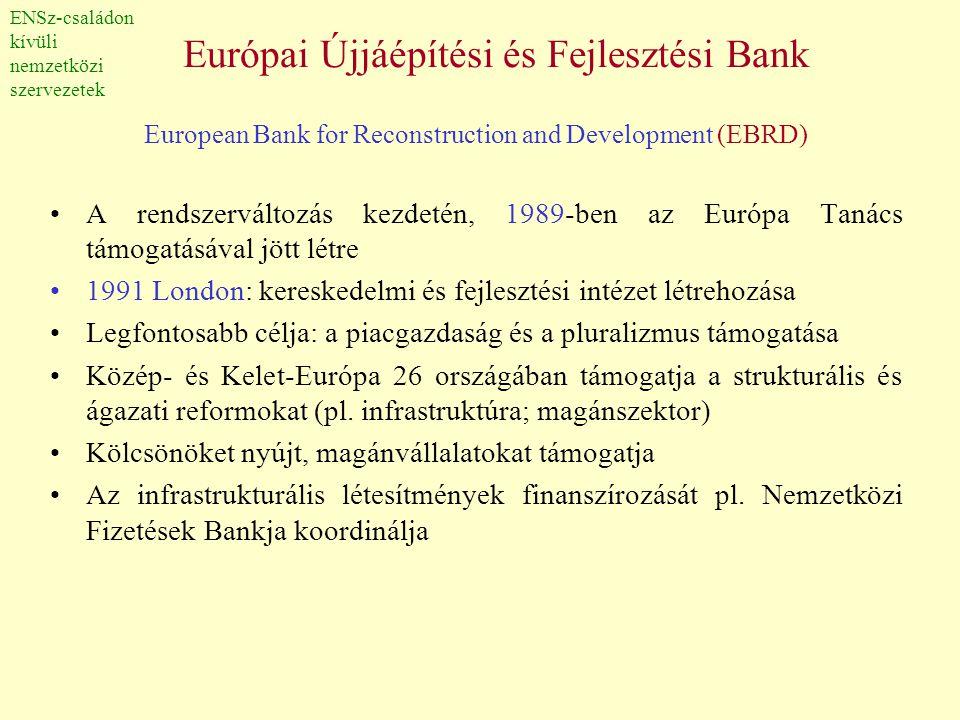 Európai Újjáépítési és Fejlesztési Bank European Bank for Reconstruction and Development (EBRD) •A rendszerváltozás kezdetén, 1989-ben az Európa Tanác