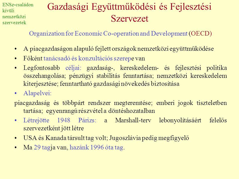 Gazdasági Együttműködési és Fejlesztési Szervezet Organization for Economic Co-operation and Development (OECD) •A piacgazdaságon alapuló fejlett orsz